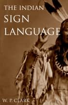 The Indian Sign Language ebook by William Philo Clark