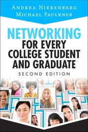 Networking for Every College Student and Graduate - Starting Your Career Off Right ebook by Andrea Nierenberg,Michael Lawrence Faulkner
