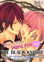 (TL) The Delivery Princess and the Black Knight Vol.2 - A Slave Contract Sealed with Secret Juices ebook by Miri Hanaoka