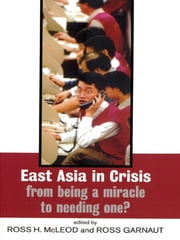 East Asia in Crisis - From Being a Miracle to Needing One? ebook by Ross Garnaut,Ross H. McLeod