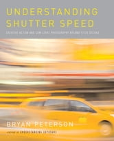 Understanding Shutter Speed ebook by Bryan Peterson
