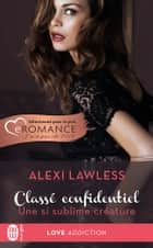 Classé confidentiel (Tome 1) - Une si sublime créature ebook by Charline McGregor, Alexi Lawless