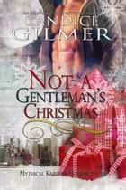 Not a Gentleman's Christmas - Mythical Knights, #0 ebook by Candice Gilmer