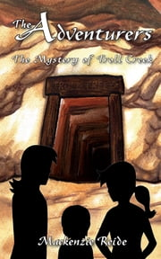The Adventurers The Mystery of Troll Creek ebook by Mackenzie Reide