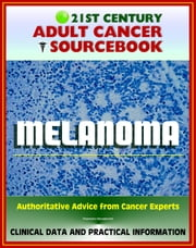 21st Century Adult Cancer Sourcebook: Melanoma (Skin Cancer) - Clinical Data for Patients, Families, and Physicians ebook by Progressive Management