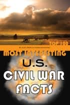 Most Interesting US Civil War Facts Top 100 ebook by alex trostanetskiy
