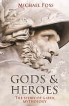 Gods and Heroes ebook by Michael Foss