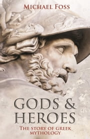 Gods and Heroes - The Story of Greek Mythology ebook by Michael Foss