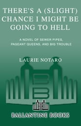 There's a (Slight) Chance I Might Be Going to Hell - A Novel of Sewer Pipes, Pageant Queens, and Big Trouble ebook by Laurie Notaro