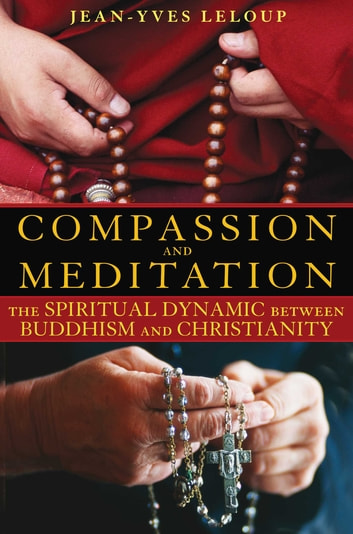 Compassion and Meditation - The Spiritual Dynamic between Buddhism and Christianity ebook by Jean-Yves Leloup