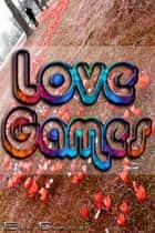 Love Games (Gay Interracial Infidelity Cheating Erotica Short Story Anthology) ebook by Ben Dimover