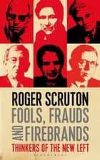 Fools, Frauds and Firebrands ebook by Roger Scruton