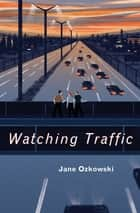 Watching Traffic ebook by Jane Ozkowski