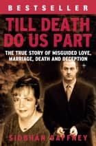 Till Death Do Us Part - A True Story of Misguided Love, Marriage, Death and Deception ekitaplar by Siobhan Gaffney