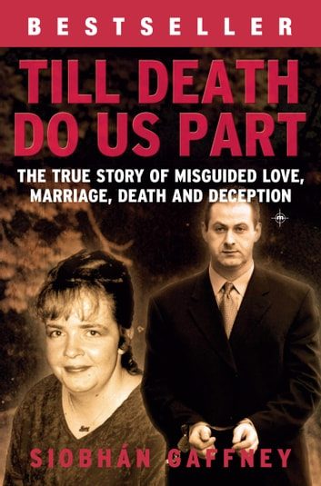 Till Death Do Us Part - A True Story of Misguided Love, Marriage, Death and Deception ebook by Siobhan Gaffney