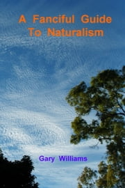 A Fanciful Guide to Naturalism ebook by Gary Williams