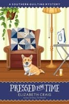Pressed for Time - A Southern Quilting Mystery, #8 ebook by