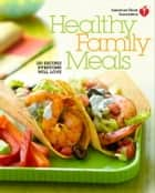 American Heart Association Healthy Family Meals ebook by American Heart Association
