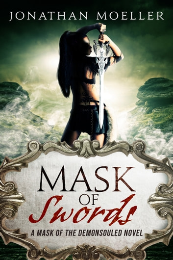 Mask of Swords (Mask of the Demonsouled #1) 電子書 by Jonathan Moeller