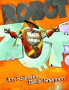 Robot Zot! ebook by Jon Scieszka, David Shannon