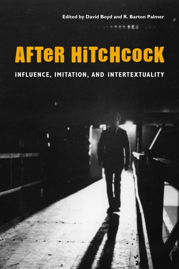 After Hitchcock - Influence, Imitation, and Intertextuality ebook by