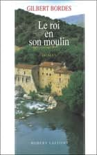 Le roi en son moulin ebook by Gilbert BORDES