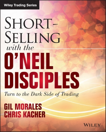 Short-Selling with the O'Neil Disciples - Turn to the Dark Side of Trading ebook by Gil Morales,Chris Kacher