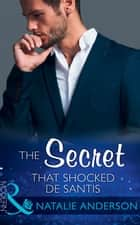 The Secret That Shocked De Santis (Mills & Boon Modern) (The Throne of San Felipe, Book 1) ekitaplar by Natalie Anderson