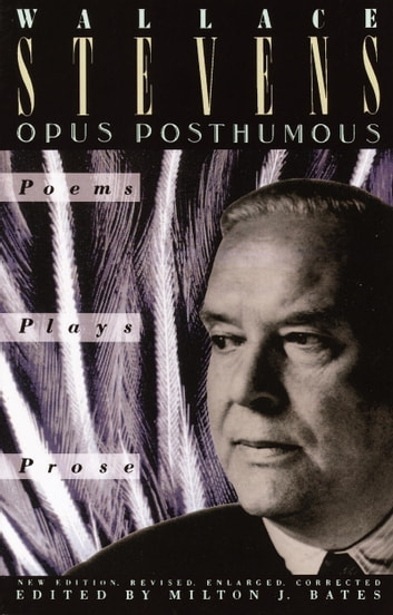 Opus Posthumous - Poems, Plays, Prose ebook by Wallace Stevens