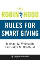 The Robin Hood Rules for Smart Giving ebook by Michael M. Weinstein, Ralph M. Bradburd