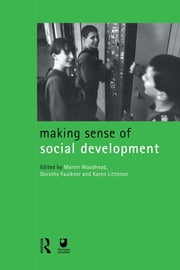 Making Sense of Social Development ebook by Dorothy Faulkner,Karen Littleton,Martin Woodhead