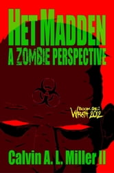 Het Madden, A Zombie Perspective. Book One: WRATH 2012. ebook by Calvin A. L. Miller II
