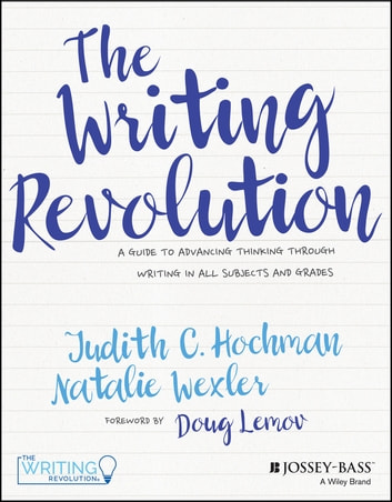 The writing revolution ebook by judith c hochman 9781119364979 the writing revolution a guide to advancing thinking through writing in all subjects and grades fandeluxe Gallery