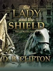 The Lady and the Shield ebook by D. B. Clifton