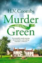 Murder on the Green: A gripping crime mystery full of cooking and murder ebook by H.V. Coombs