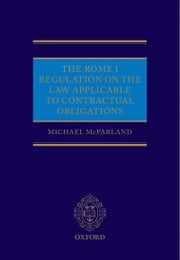 The Rome I Regulation on the Law Applicable to Contractual Obligations ebook by Michael McParland
