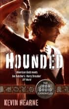 Hounded - The Iron Druid Chronicles ebook by Kevin Hearne