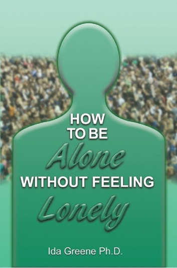 How to Be Alone Without Feeling Lonely ebook by Ida Greene, PhD