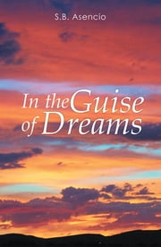 In the Guise of Dreams ebook by S.B. Asencio