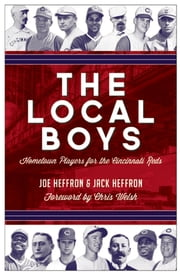 The Local Boys - Hometown Players for the Cincinnati Reds ebook by Joe Heffron,Jack Heffron