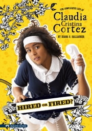 Hired or Fired? - The Complicated Life of Claudia Cristina Cortez ebook by Diana G Gallagher, Brann Garvey