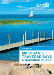Moon Spotlight Michigan's Traverse Bays & Mackinac Island ebook by Laura Martone