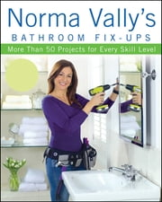Norma Vally's Bathroom Fix-Ups - More than 50 Projects for Every Skill Level ebook by Norma Vally