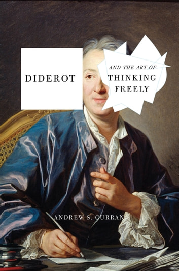 Diderot and the Art of Thinking Freely ebook by Andrew Curran