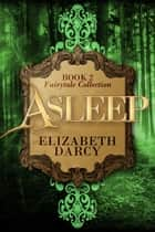 Asleep (Fairytale Collection, book 2) ebook by Nicole Ciacchella, Elizabeth Darcy