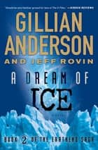 A Dream of Ice - Book 2 of The EarthEnd Saga ebook by Gillian Anderson, Jeff Rovin