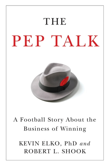The Pep Talk - A Football Story about the Business of Winning ebook by Kevin Elko