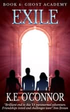 Exile: Ghost Academy (YA paranormal adventure, book 4) ebook by K E O'Connor