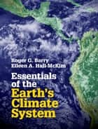 Essentials of the Earth's Climate System ebook by Dr Roger G. Barry, Dr Eileen A. Hall-McKim