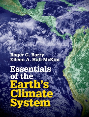 Essentials of the Earth's Climate System ebook by Dr Roger G. Barry,Dr Eileen A. Hall-McKim